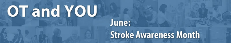 OT and YOU: June is Stroke Awareness Month