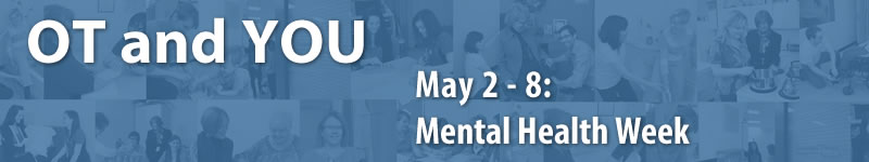 OT and YOU: May 2 - 10 is Mental Health Week