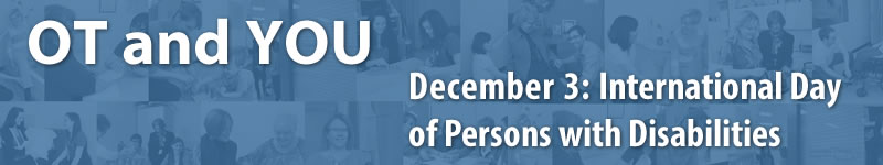 OT and YOU: December 3rd is the International Day for People with Disabilities