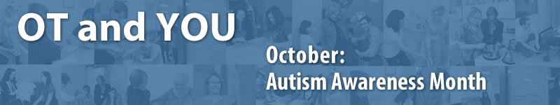 OT and YOU: October is Autism Awareness Month